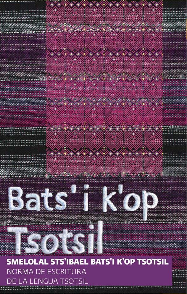 Smelolal sts'ibael bats'i kop tsotsil [Norma de escritura de la lengua tsotsil], PDF, 2.16 MB