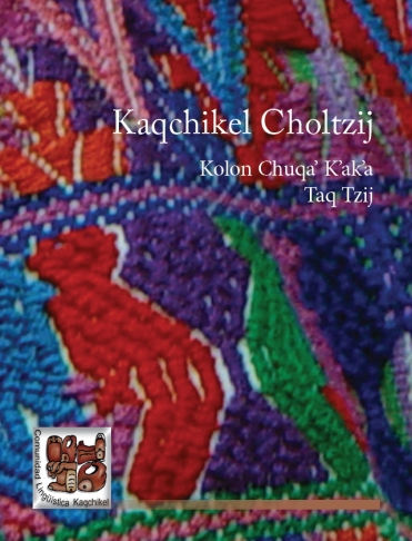 Vocabulario de neologismos en Kaqchikel. Comunidad Lungüística Kaqchikel, 2011. PDF, 1.61 Mb